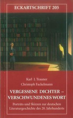 Vergessene Dichter – verschwundenes Wort von Fackelmann,  Christoph, Trauner,  Karl