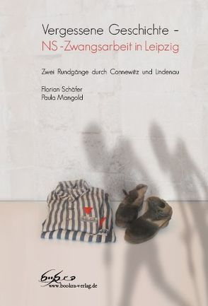 Vergessene Geschichte – NS -Zwangsarbeit in Leipzig von Mangold,  Paula, Schäfer,  Florian