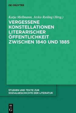 Vergessene Konstellationen literarischer Öffentlichkeit zwischen 1840 und 1885 von Mellmann,  Katja, Reiling,  Jesko