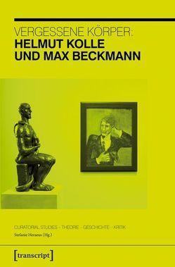 Vergessene Körper: Helmut Kolle und Max Beckmann von Heraeus,  Stefanie