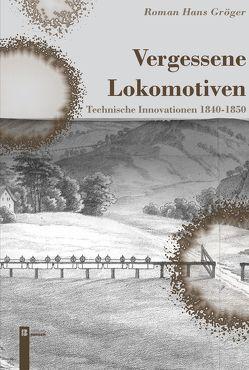 Vergessene Lokomotiven von Gröger,  Roman Hans