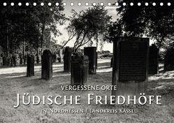 Vergessene Orte: Jüdische Friedhöfe in Nordhessen / Landkreis Kassel (Tischkalender 2018 DIN A5 quer) von W. Lambrecht,  Markus