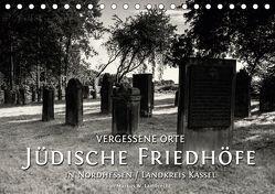 Vergessene Orte: Jüdische Friedhöfe in Nordhessen / Landkreis Kassel (Tischkalender 2019 DIN A5 quer) von W. Lambrecht,  Markus