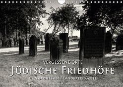 Vergessene Orte: Jüdische Friedhöfe in Nordhessen / Landkreis Kassel (Wandkalender 2019 DIN A4 quer) von W. Lambrecht,  Markus