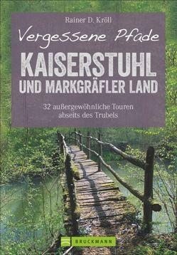 Vergessene Pfade Kaiserstuhl und Markgräfler Land von Kröll,  Rainer D.