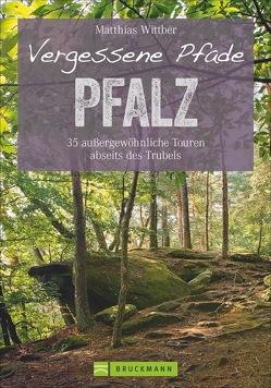 Vergessene Pfade Pfalz von Wittber,  Matthias