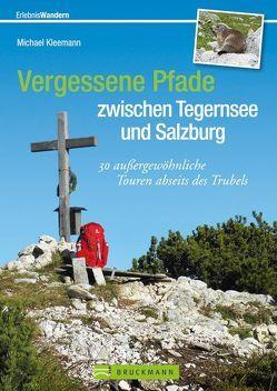 Vergessene Pfade zwischen Tegernsee und Salzburg von Kleemann,  Michael