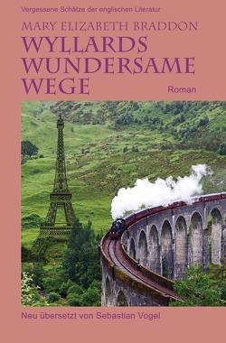 Vergessene Schätze der englischen Literatur / Wyllards wundersame Wege von Braddon,  Mary Elizabeth, Vogel,  Sebastian