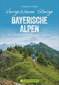 Vergessene Steige Bayerische Alpen von Gruhle,  Andreas