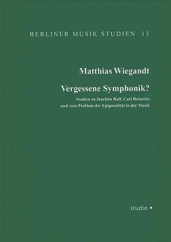 Vergessene Symphonik? Studien zu Joachim Raff, Carl Reinecke und zum Problem der Epigonalität in der Musik von Wiegandt,  Matthias
