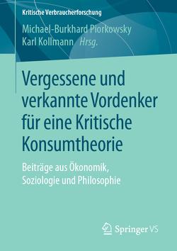 Vergessene und verkannte Vordenker für eine Kritische Konsumtheorie von Kollmann,  Karl, Piorkowsky,  Michael-Burkhard