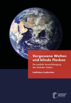 Vergessene Welten und blinde Flecken von Ludescher,  Ladislaus