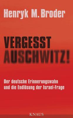 Vergesst Auschwitz! von Broder,  Henryk M