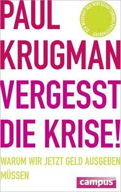 Vergesst die Krise! von Krugman,  Paul, Neubauer,  Jürgen