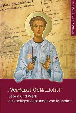 """""""Vergesst Gott nicht!"""" — Leben und Werk des heiligen Alexander (Schmorell) von München . von Chramow,  Igor, Fernbach,  Gregor, Kaufmann,  Ursula"""