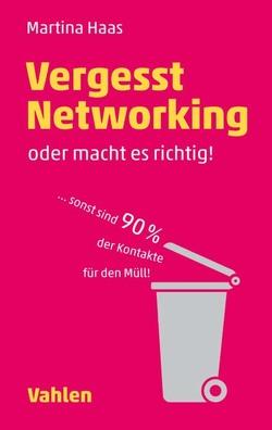 Vergesst Networking – oder macht es richtig von Haas,  Martina