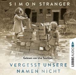 Vergesst unsere Namen nicht von Stranger,  Simon, Teschner,  Uve