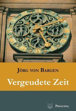 Vergeudete Zeit von Bargen,  Jörg von