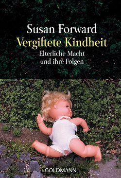 Vergiftete Kindheit von Charpentier,  Annette, Forward,  Susan