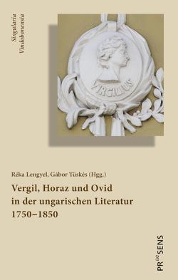 Vergil, Horaz und Ovid in der ungarischen Literatur 1750‒1850 von Lengyel,  Réka, Tüskés,  Gabor