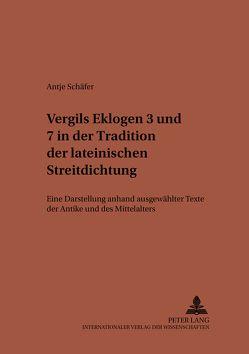 Vergils Eklogen 3 und 7 in der Tradition der lateinischen Streitdichtung von Schäfer,  Antje