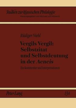 Vergils Vergil: Selbstzitat und Selbstdeutung in der «Aeneis» von Niehl,  Rüdiger