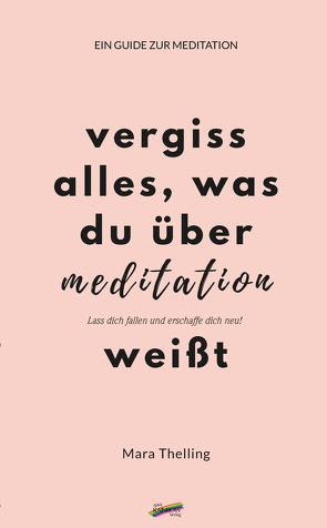 Vergiss alles, was du über Meditation weißt von Thelling,  Mara