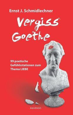 Vergiss Goethe von Schmidlechner,  Ernst J