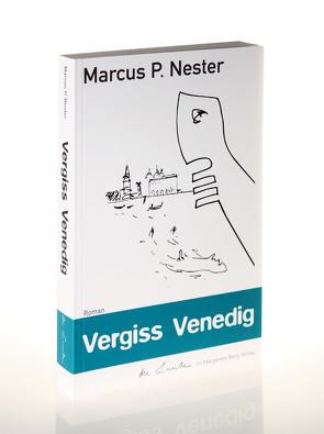 Vergiss Venedig von Nester,  Marcus P., Spiegelberg Verlag