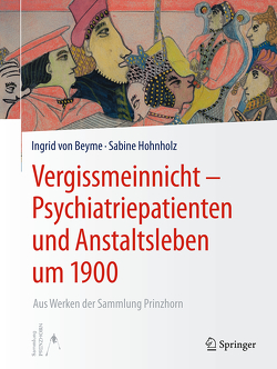 Vergissmeinnicht – Psychiatriepatienten und Anstaltsleben um 1900 von Hohnholz,  Sabine, von Beyme,  Ingrid