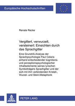Vergittert, verwurzelt, versteinert: Einsichten durch das «Sprachgitter» von Recke,  Renate
