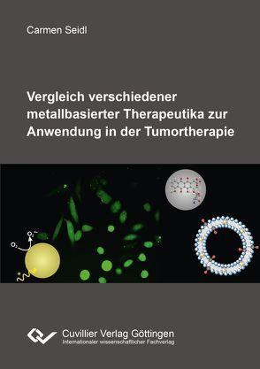 Vergleich verschiedener metallbasierter Therapeutika zur Anwendung in der Tumortherapie von Seidl, Carmen