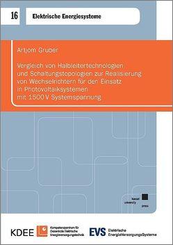 Vergleich von Halbleitertechnologien und Schaltungstopologien zur Realisierung von Wechselrichtern für den Einsatz in Photovoltaiksystemen mit 1500V Systemspannung von Gruber,  Artjom