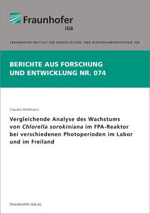 Vergleichende Analyse des Wachstums von Chlorella sorokiniana im FPA-Reaktor bei verschiedenen Photoperioden im Labor und im Freiland. von Holdmann,  Claudia