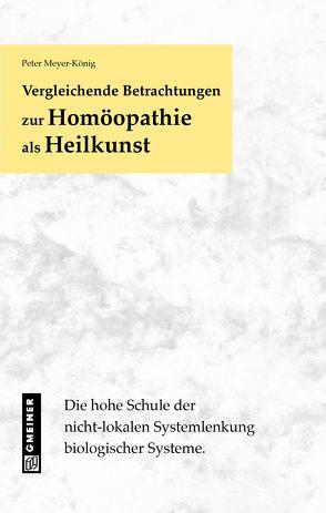 Vergleichende Betrachtungen zur Homöopathie als Heilkunst von Meyer-König,  Peter