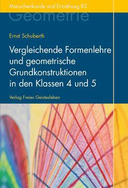 Vergleichende Formenlehre und geometrische Grundkonstruktionen in den Klassen 4 und 5 von Schuberth,  Ernst