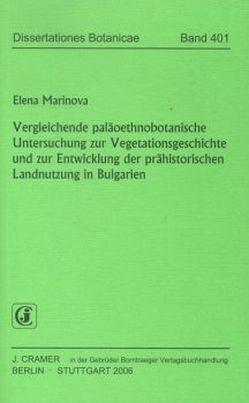 Vergleichende paläoethnobotanische Untersuchung zur Vegetationsgeschichte und zur Entwicklung der prähistorischen Landnutzung in Bulgarien von Marinova,  Elena