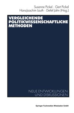 Vergleichende politikwissenschaftliche Methoden von Jahn,  Detlef, Lauth,  Hans-Joachim, Pickel,  Gert, Pickel,  Susanne