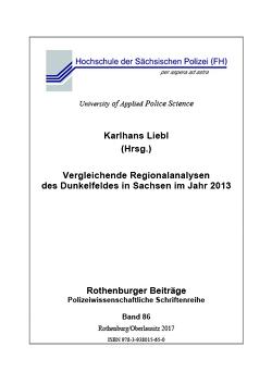 Vergleichende Regionalanalysen des Dunkelfeldes in Sachsen im Jahr 2013 von Liebl,  Karlhans