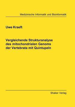 Vergleichende Strukturanalyse des mitochondrialen Genoms der Vertebrata mit Quintupeln von Kraeft,  Uwe