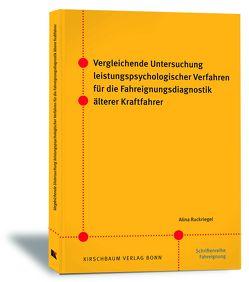 Vergleichende Untersuchung leistungspsychologischer Verfahren für die Fahreignungsdiagnostik älterer Kraftfahrer von Ruckriegel,  Alina
