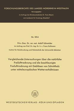 Vergleichende Untersuchungen über die natürliche Freilufttrocknung und die beschleunigte Freilufttrocknung mit Gebläsen von Schnittholz unter mitteleuropäischen Wetterverhältnissen von Schneider,  Adolf