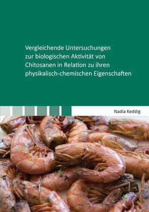 Vergleichende Untersuchungen zur biologischen Aktivität von Chitosanen in Relation zu ihren physikalisch-chemischen Eigenschaften von Keddig,  Nadia