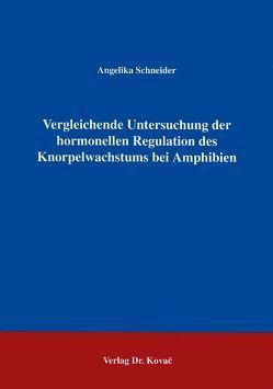 Vergleichende Untersuchungen zur hormonellen Regulation des Knorpelwachstums bei Amphibien von Schneider,  Angelika