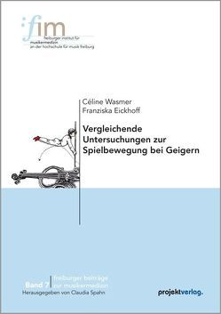 Vergleichende Untersuchungen zur Spielbewegung bei Geigern von Eickhoff,  Franziska, Spahn,  Claudia, Wasmer,  Céline
