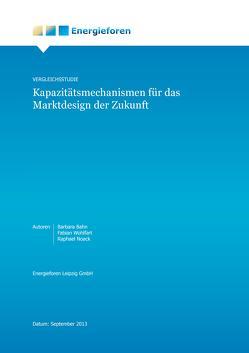 Vergleichsstudie: Kapazitätsmechanismen für das Marktdesign der Zukunft von Bahn,  Barbara, Noack,  Raphael, Wohlfart,  Fabian