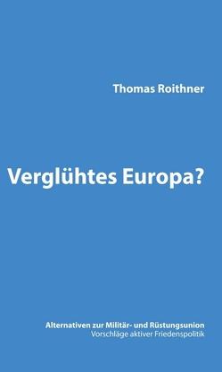 Verglühtes Europa? von Roithner,  Thomas