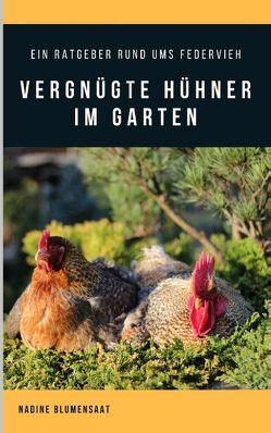 Vergnügte Hühner im Garten von Blumensaat,  Nadine