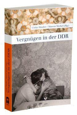 Vergnügen in der DDR von Häußer,  Ulrike, Merkel,  Marcus