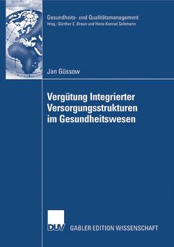 Vergütung Integrierter Versorgungsstrukturen im Gesundheitswesen von Braun,  Prof. Dr. Günther E., Güssow,  Jan, Neubauer,  Prof. Dr. Günter